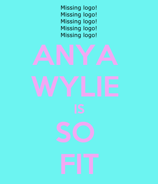 ANYA  WYLIE  IS SO  FIT