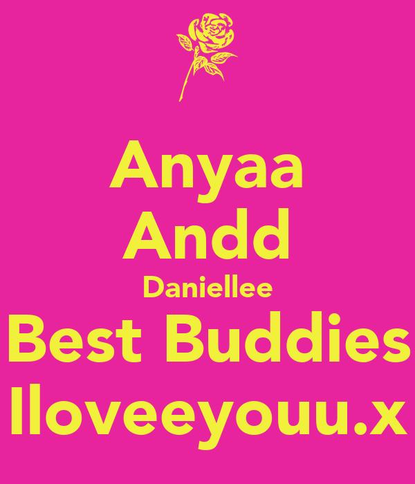 Anyaa Andd Daniellee Best Buddies Iloveeyouu.x