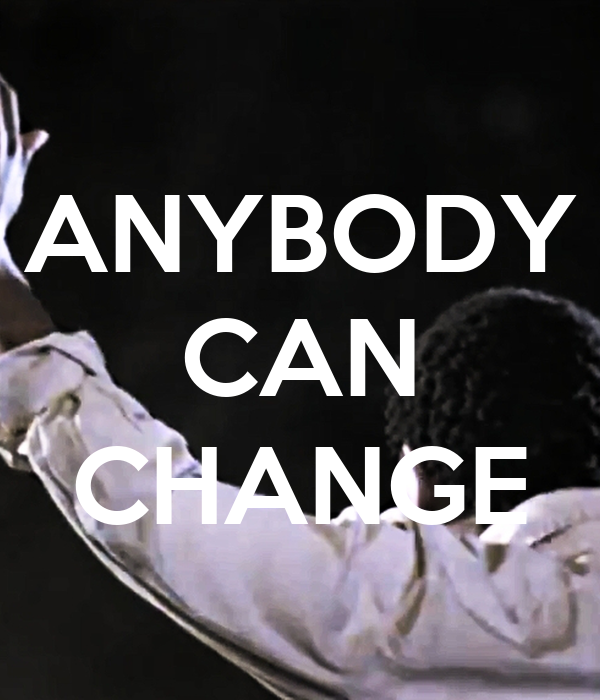 ANYBODY CAN  CHANGE