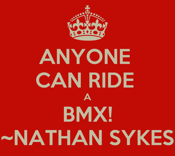 ANYONE  CAN RIDE  A BMX! ~NATHAN SYKES