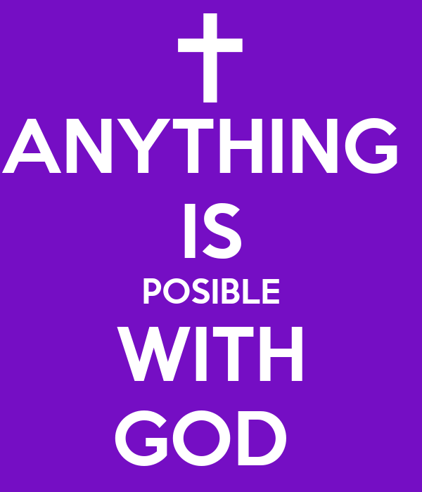 ANYTHING  IS POSIBLE WITH GOD