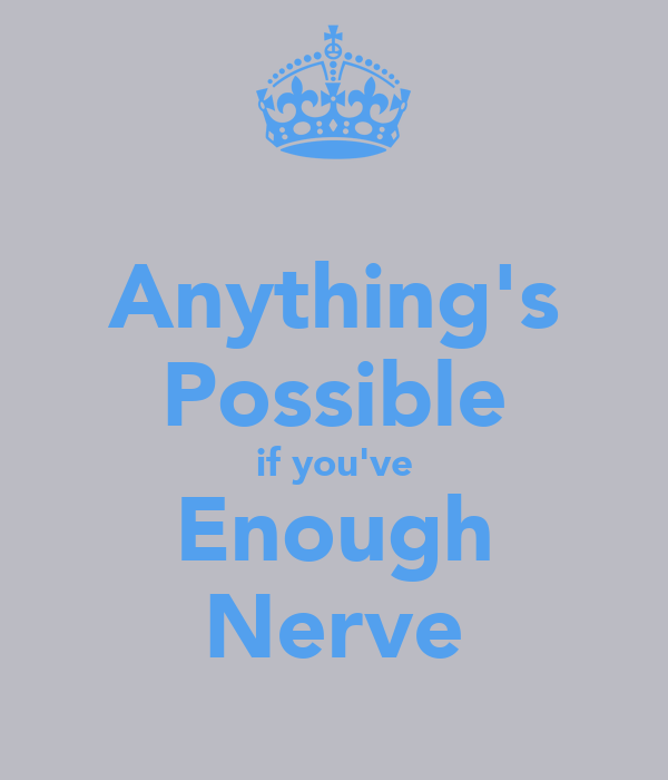 Anything's Possible if you've Enough Nerve