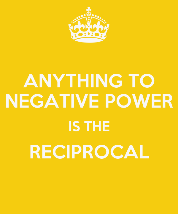 ANYTHING TO NEGATIVE POWER IS THE RECIPROCAL