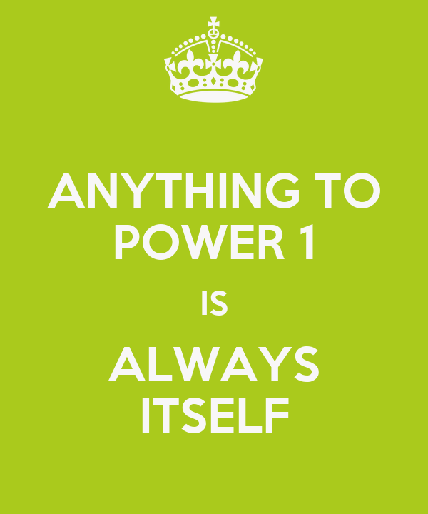 ANYTHING TO POWER 1 IS ALWAYS ITSELF