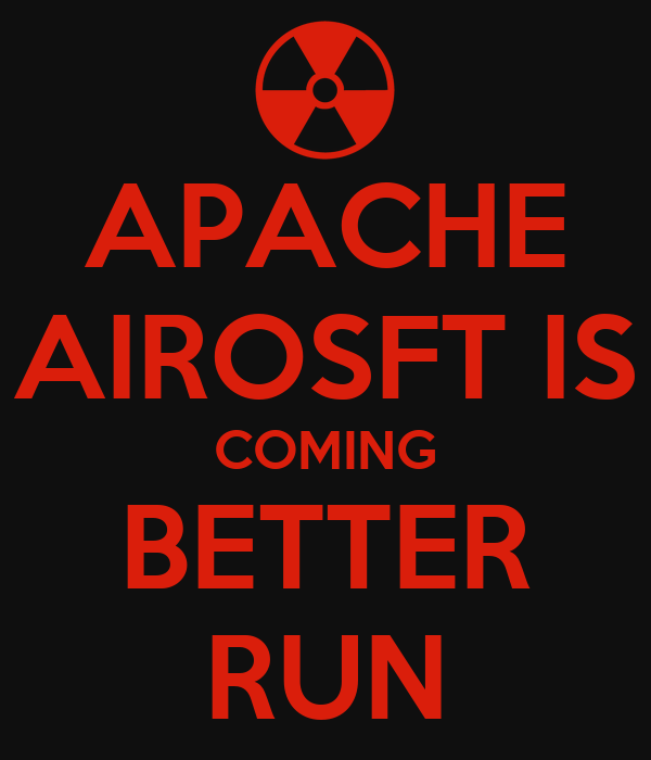 APACHE AIROSFT IS COMING BETTER RUN