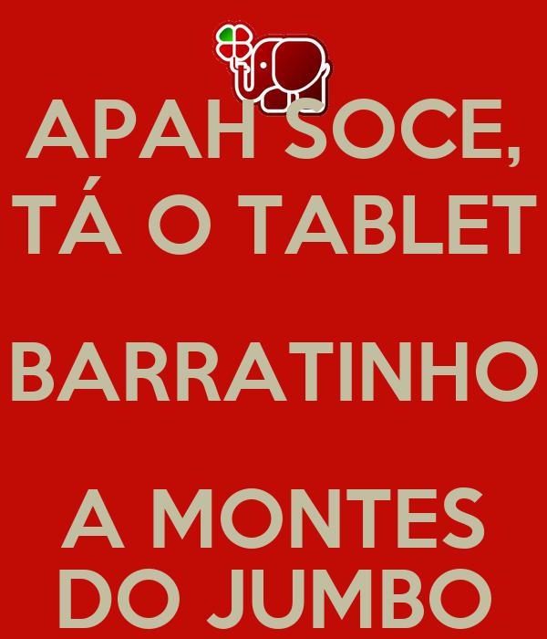 APAH SOCE, TÁ O TABLET BARRATINHO A MONTES DO JUMBO