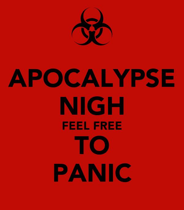 APOCALYPSE NIGH FEEL FREE TO PANIC