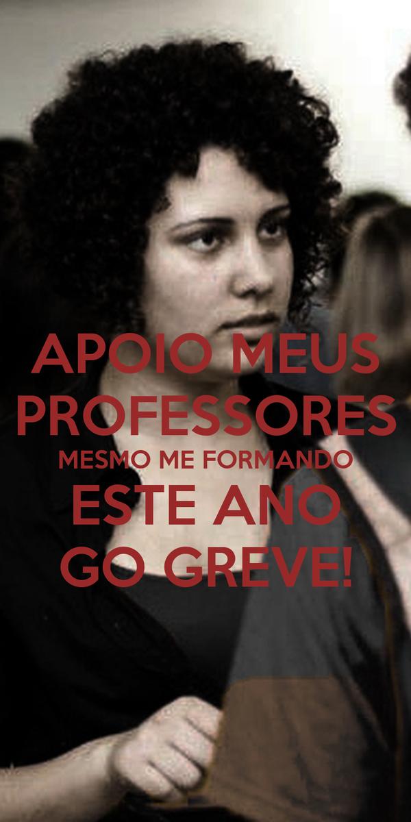 APOIO MEUS PROFESSORES MESMO ME FORMANDO ESTE ANO GO GREVE!