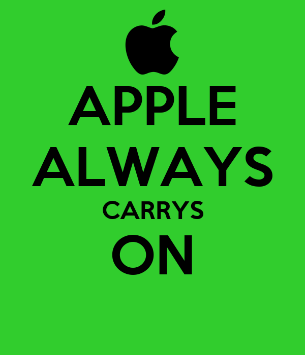 APPLE ALWAYS CARRYS ON
