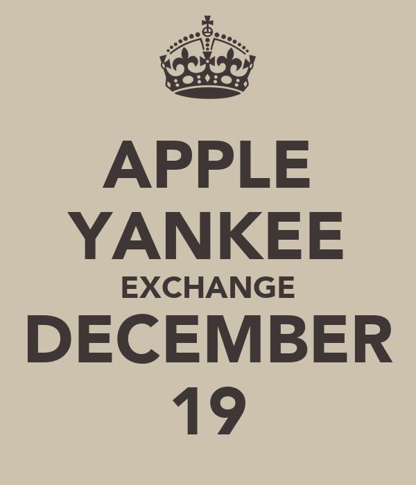 APPLE YANKEE EXCHANGE DECEMBER 19