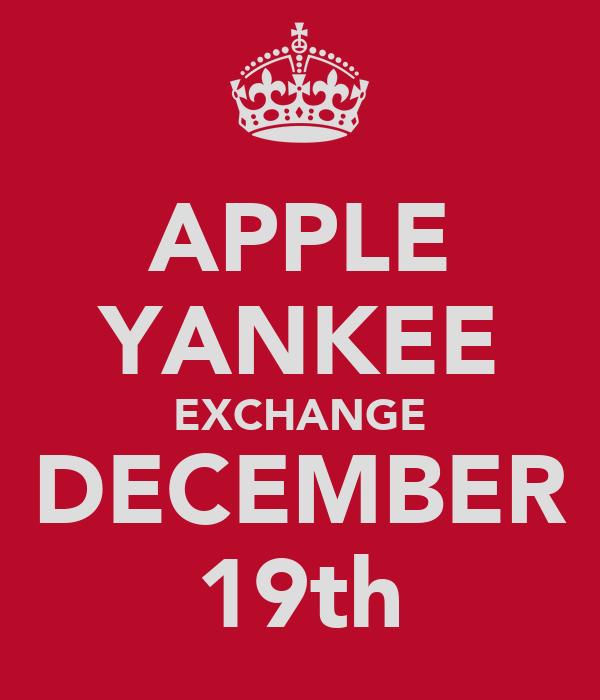 APPLE YANKEE EXCHANGE DECEMBER 19th