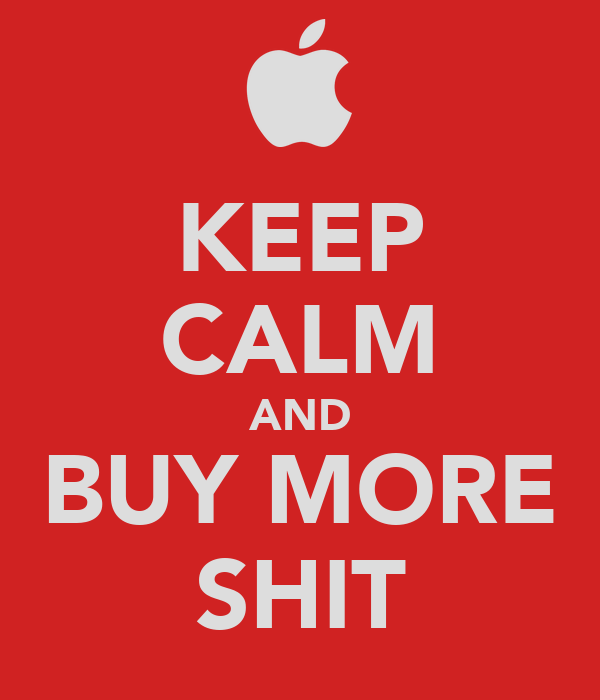 KEEP CALM AND BUY MORE SHIT
