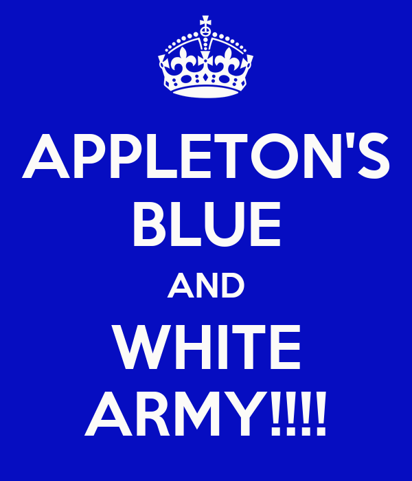 APPLETON'S BLUE AND WHITE ARMY!!!!