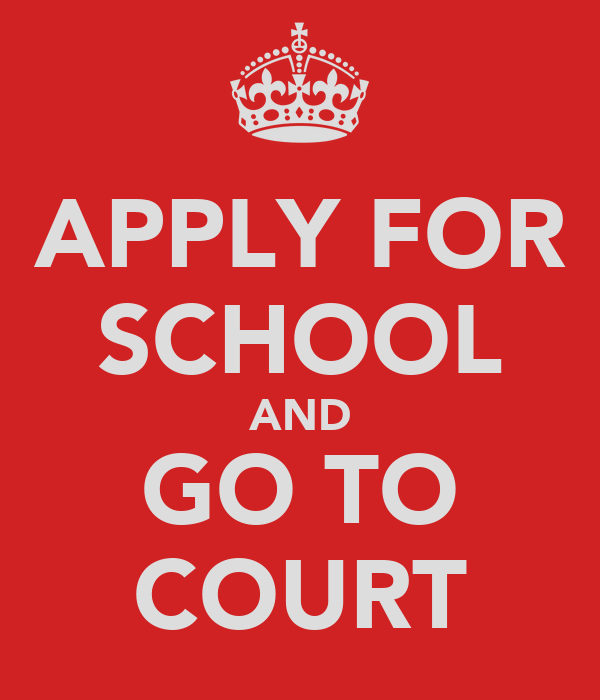 APPLY FOR SCHOOL AND GO TO COURT