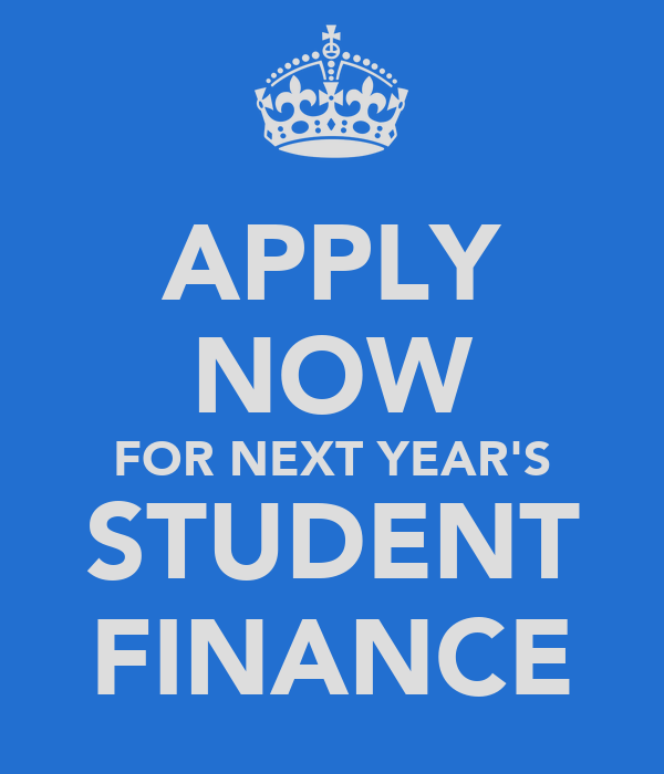 APPLY NOW FOR NEXT YEAR'S STUDENT FINANCE