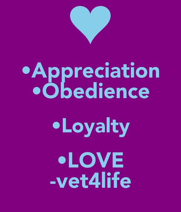 •Appreciation •Obedience •Loyalty •LOVE -vet4life