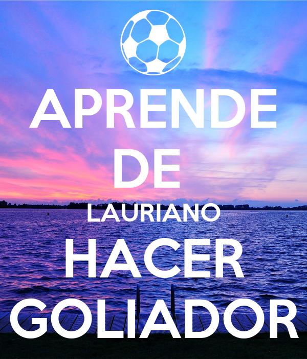 APRENDE DE  LAURIANO HACER GOLIADOR