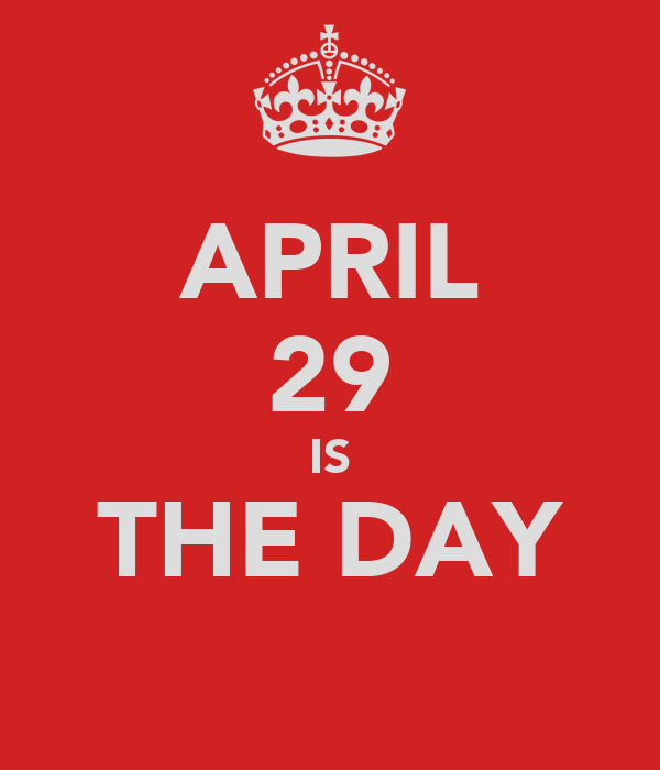 APRIL 29 IS THE DAY