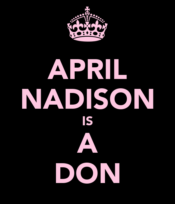 APRIL NADISON IS A DON