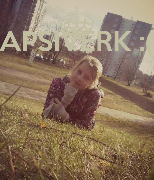 APSIVERK :(