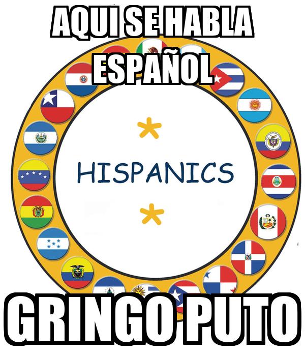 AQUI SE HABLA ESPAÑOL GRINGO PUTO