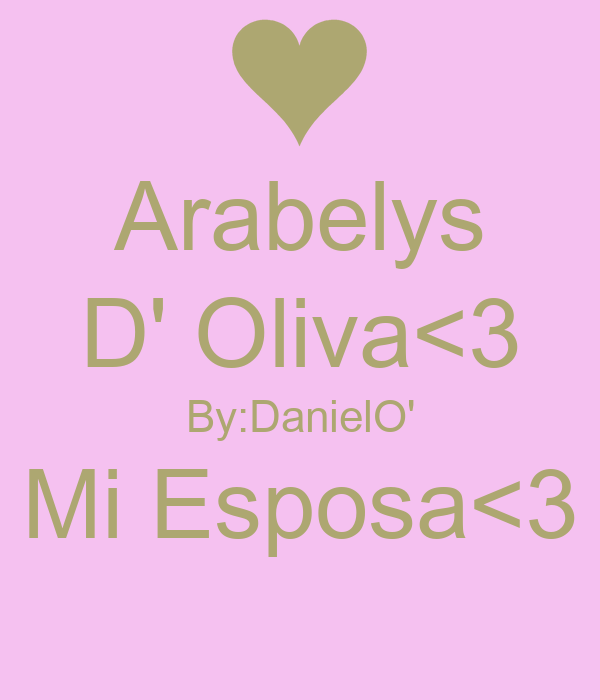Arabelys D' Oliva<3 By:DanielO' Mi Esposa<3
