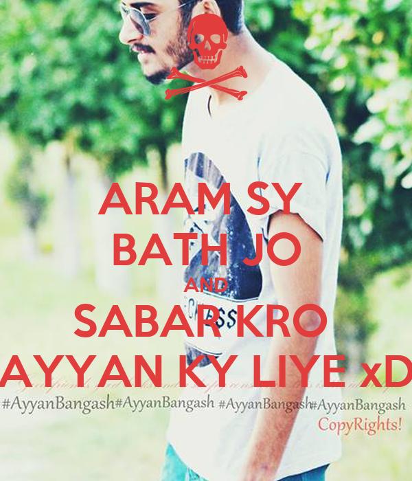 ARAM SY  BATH JO AND SABAR KRO  AYYAN KY LIYE xD