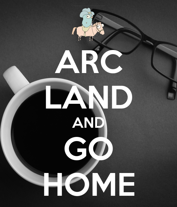 ARC LAND AND GO HOME