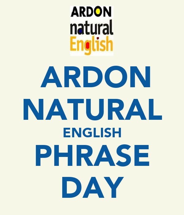 ARDON NATURAL ENGLISH PHRASE DAY