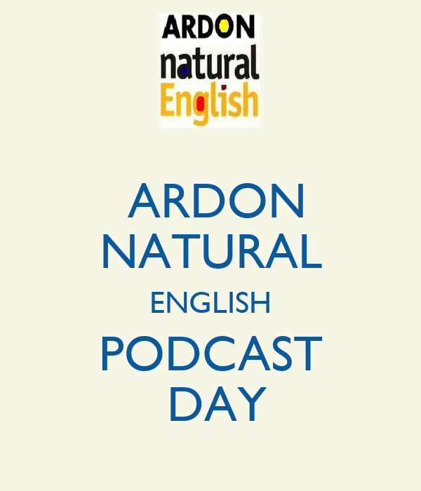 ARDON NATURAL ENGLISH PODCAST  DAY
