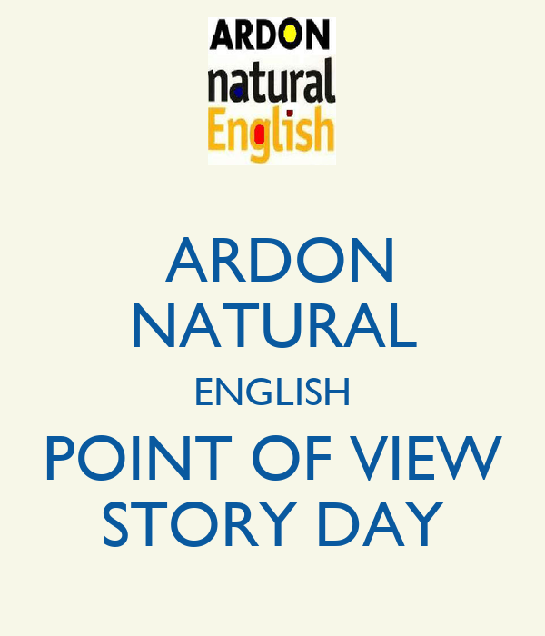 ARDON NATURAL ENGLISH POINT OF VIEW STORY DAY