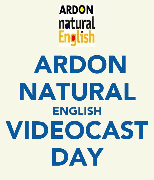 ARDON NATURAL ENGLISH VIDEOCAST DAY
