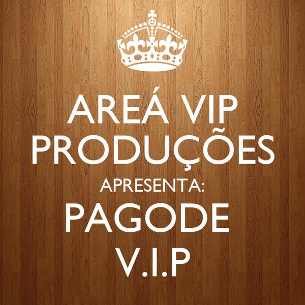 AREÁ VIP PRODUÇÕES APRESENTA: PAGODE  V.I.P