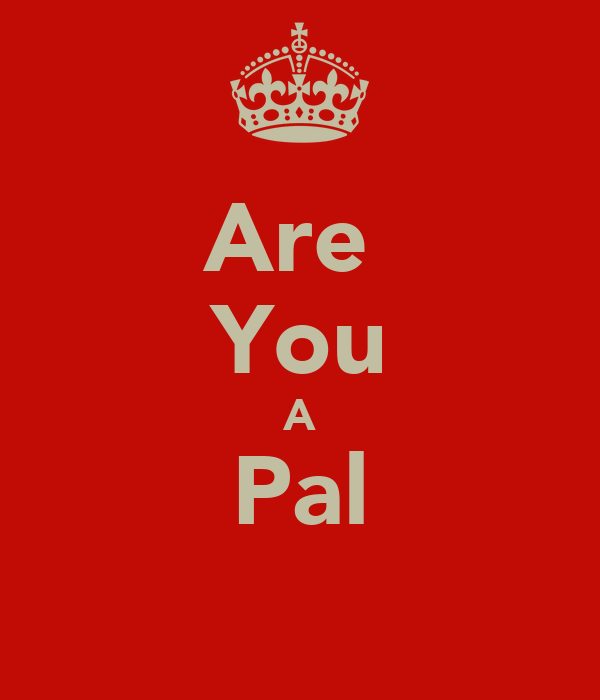 Are  You A Pal
