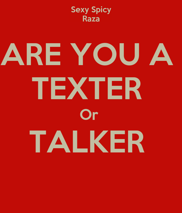 ARE YOU A  TEXTER  Or  TALKER