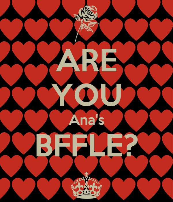 ARE YOU Ana's BFFLE? ^