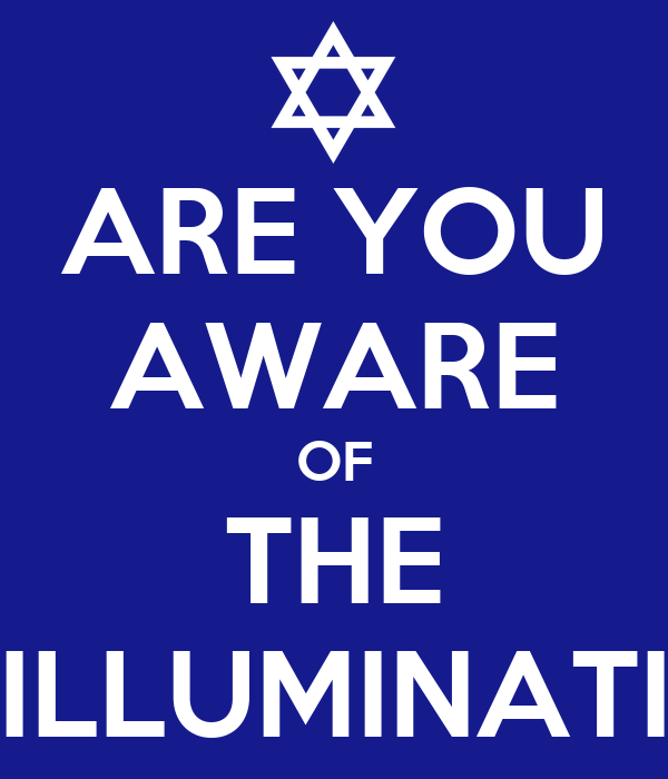ARE YOU AWARE OF THE ILLUMINATI