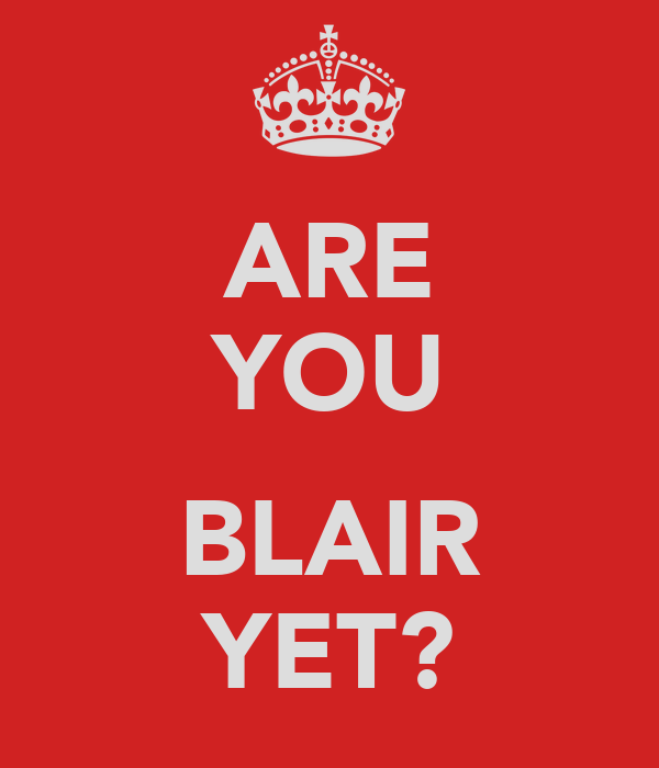 ARE YOU  BLAIR YET?