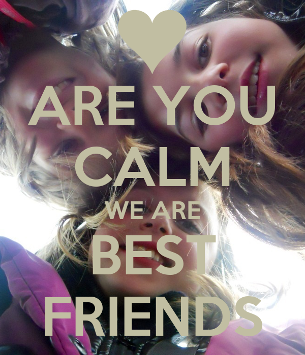 ARE YOU CALM WE ARE BEST FRIENDS