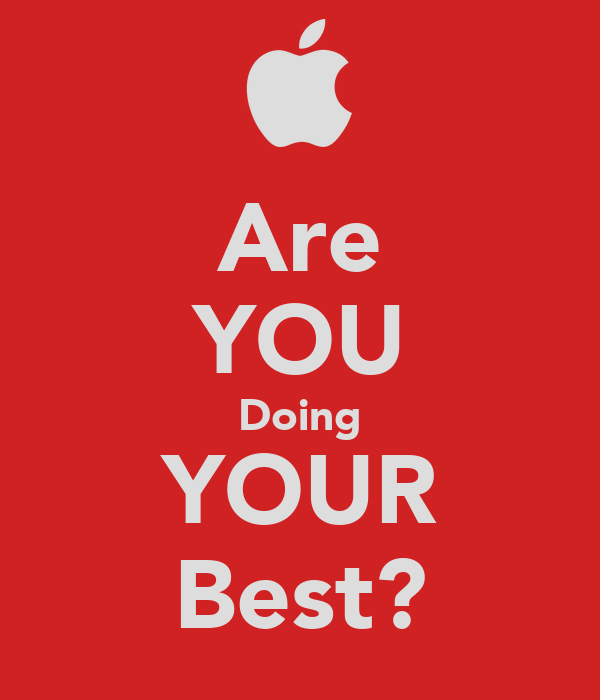 Are YOU Doing YOUR Best?