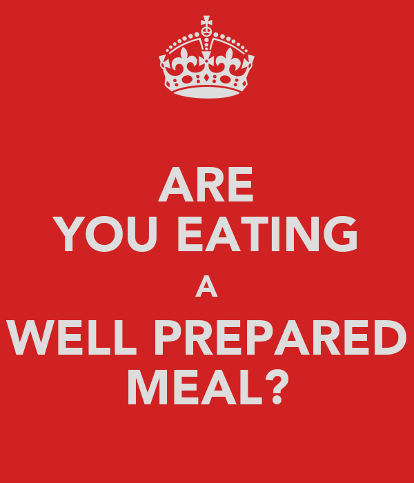 ARE YOU EATING A WELL PREPARED MEAL?