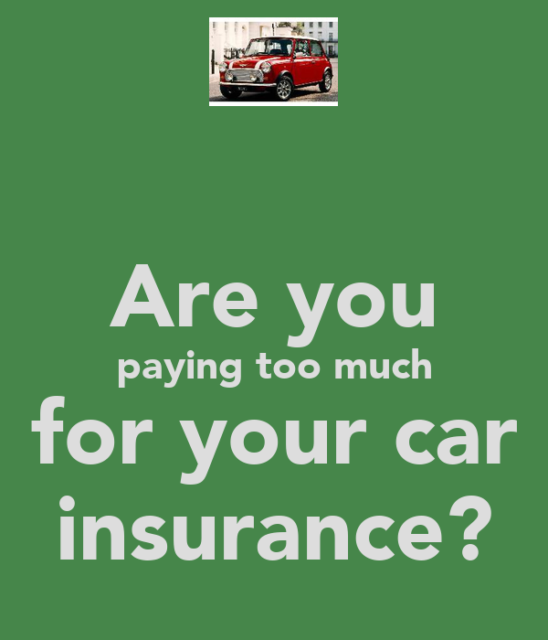 Are you paying too much for your car insurance?