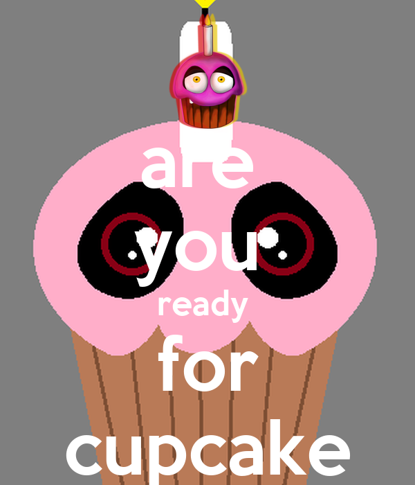 are  you  ready  for cupcake