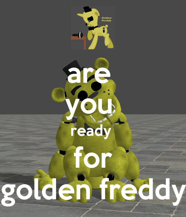 are  you  ready  for golden freddy