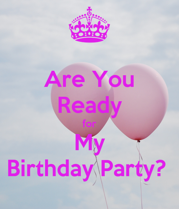 Are You Ready for  My  Birthday Party?