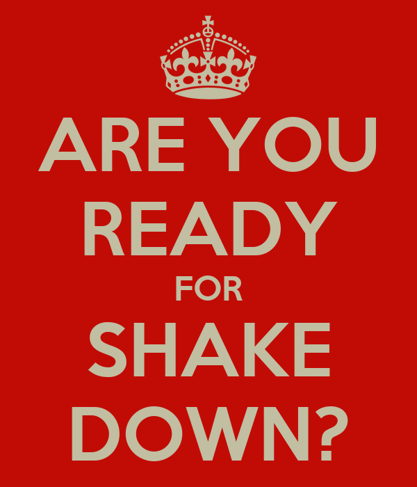 ARE YOU READY FOR SHAKE DOWN?