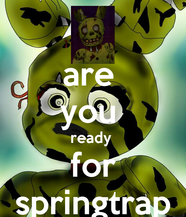 are  you  ready  for springtrap
