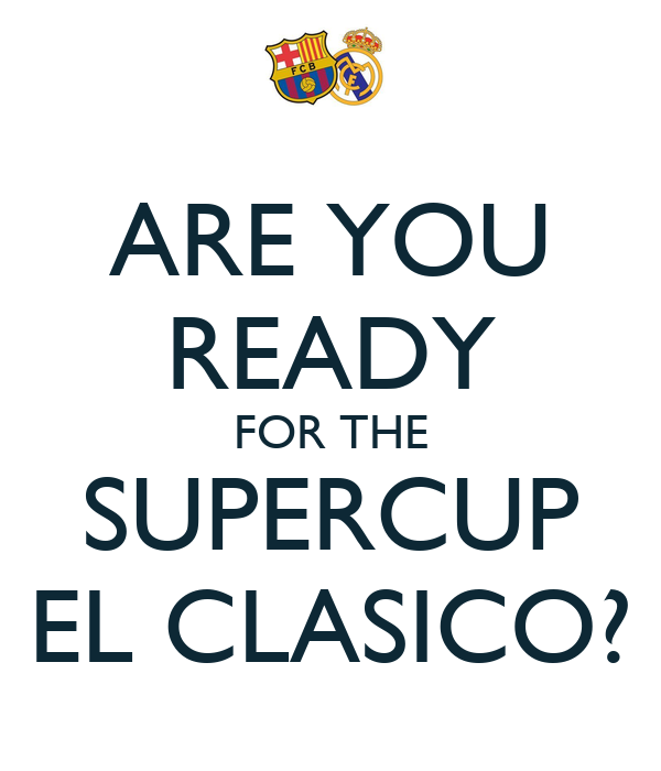 ARE YOU READY FOR THE SUPERCUP EL CLASICO?