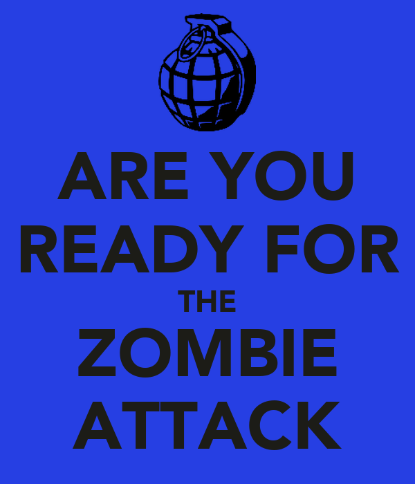 ARE YOU READY FOR THE ZOMBIE ATTACK