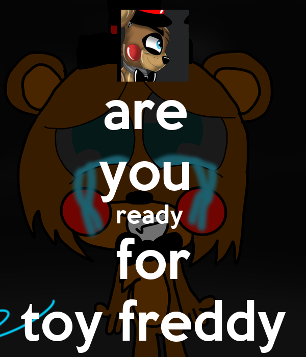 are  you  ready  for toy freddy